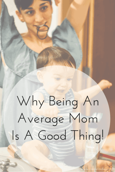 Image of mom doing her hair with child in front of her with text overlay that says: Why Being An Average Mom Is A Good Thing!