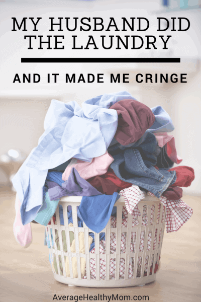 My Husband Did The Laundry and it Made Me Cringe