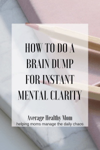 how to do a brain dump for instant mental clarity