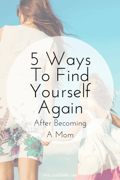 Image of the back of a woman holding a little girls hand with text overlay that says 5 Ways To Find Yourself Again After Becoming A Mom